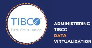 Administering TIBCO Data Virtualization Advanced Datavirtualization Tibco datavirtualisatie gevorderd - opleiding - cursus - workshop - training